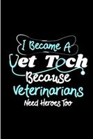 I become A vet tech because veterinarians need heroes too: Vet Nurse Notebook journal Diary Cute funny blank lined notebook Gift for women dog lover cat owners vet degree student employee office staff 1706169973 Book Cover