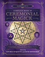 Llewellyn's Complete Book of Ceremonial Magick: A Comprehensive Guide to the Western Mystery Tradition 0738764728 Book Cover