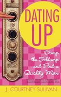 Dating Up: Dump the Schlump and Find a Quality Man 0446697605 Book Cover