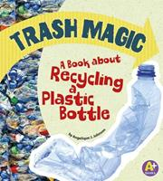 Trash Magic: A Book about Recycling a Plastic Bottle 1620657430 Book Cover