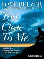 Too Close to Me: The Middle-Aged Consequences of Revealing a Child Called It 0795351275 Book Cover