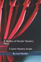 A Medley of Murder Mystery Plays: 3 Comic Mystery Scripts 1518750680 Book Cover