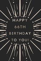Happy 66th Birthday To You: 66th Birthday Gift / Journal / Notebook / Diary / Unique Greeting & Birthday Card Alternative 1704092078 Book Cover