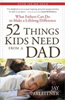 52 Things Kids Need from a Dad: What Fathers Can Do to Make a Lifelong Difference 0736927239 Book Cover
