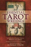 Essential Tarot Writings: A Collection of Source Texts in Western Occultism 0738765376 Book Cover