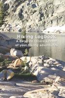 A Hiker's Logbook: Easily record every detail of each of your hiking adventures 1674837917 Book Cover