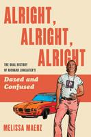 Alright, Alright, Alright: The Strange But True Oral History of Dazed and Confused