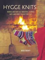 Hygge Knits: Nordic and Fair Isle sweaters, scarves, hats, and more to keep you cozy 1782494782 Book Cover
