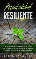 Mentalidad Resiliente: Una gua prctica para desarrollar fuerza interior y enfrentar la adversidad cuando las cosas se ponen difciles 3991040301 Book Cover