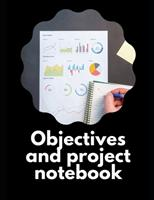 Objectives and Project Notebook: Make your dreams come true by organizing yourself! -- 100 pages -- Task Organization -- Project Tracker -- To Do List -- Notes -- Budget -- Time Management -- Business 1676816038 Book Cover