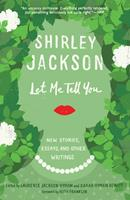 Let Me Tell You: New Stories, Essays, and Other Writings 0812997662 Book Cover