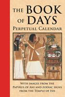 Book of Days: Perpetual Calendar: With Images from the Papyrus of Ani andZodiac Signs from the Temple of Isis at Denderah 097188708X Book Cover