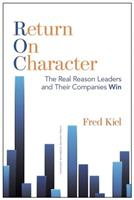 Return on Character: The Real Reason Leaders and Their Companies Win 1625271301 Book Cover