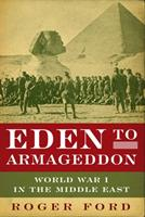 Eden to Armageddon: The First World War in the Middle East 1605980919 Book Cover