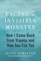 Facing the Invisible Monster: How I Came Back from Trauma, and How You Can Too 0358252016 Book Cover