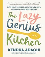The Lazy Genius Kitchen: Have What You Need, Use What You Have, and Enjoy It Like Never Before 0525653945 Book Cover