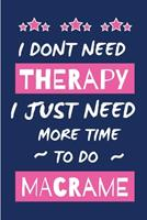 I Dont Need Therapy I Just Need More Time To Do Macrame: Small Size Journal/ Notebook with Blank Lined Pages for Creative Writing and Note Taking 1676427910 Book Cover