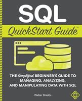 SQL QuickStart Guide : The Simplified Beginner's Guide to Managing, Analyzing, and Manipulating Data with SQL