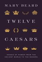 Twelve Caesars: Images of Power from the Ancient World to the Modern null Book Cover