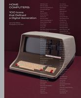 Home Computers: 100 Icons That Defined a Digital Generation