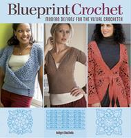 Blueprint Crochet: Modern Designs for the Visual Crocheter 1596680725 Book Cover