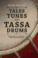 Tales, Tunes, and Tassa Drums: Retention and Invention into Indo-Caribbean Music 0252038819 Book Cover