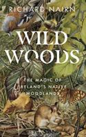 Wildwoods: The Magic of Ireland's Native Woodlands 0717190218 Book Cover