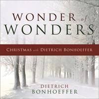 Wonder of Wonders: Christmas with Dietrich Bonhoeffer 0664260454 Book Cover