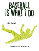 Baseball Is What I Do School Composition Wide-Lined Notebook: On Base (Sports Composition Notebook) 1705605028 Book Cover