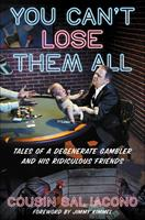You Can't Lose Them All: Cousin Sal's Funny-But-True Tales of Sports, Gambling, and Questionable Parenting