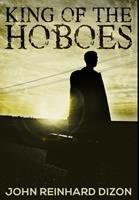 King Of The Hoboes: Premium Hardcover Edition 1034245406 Book Cover