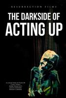 The Darkside of Acting Up: A collection of Plays by Carly Street Mark Francisco Jason D.Morris and Robert Carrera 1072065827 Book Cover