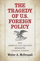 The Tragedy of U.S. Foreign Policy: How America's Civil Religion Betrayed the National Interest 0300211457 Book Cover