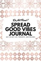Do Not Read! Spread Good Vibes Journal: Day-To-Day Life, Thoughts, and Feelings (6x9 Softcover Lined Journal / Notebook) 122221573X Book Cover
