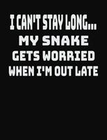 I Can't Stay Long... My Snake Gets Worried When I'm Out Late: College Ruled Notebook Journal for Snake Lovers 1704060532 Book Cover