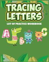 Tracing Letters Lot Of Practice Workbook A B C Alligator, Bear And Kitty Theme: Great Kids Alphabet Hand Practice 8'x 10' 150 Pages Letter And Shapes Tracing Workbook / Journal / Holiday Coloring Scra 1657328848 Book Cover