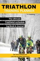 Triathlon Training Planner The Ultimate Triathlete's schedule log Book & Journal To Become a Pro-Fit The Tool to Enhance Your Look Feel and Better Performance. 1704289831 Book Cover