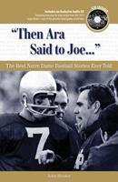 Then Ara Said to Joe: The Best Notre Dame Football Stories Ever Told with CD 1600780024 Book Cover