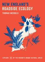 New England's Roadside Ecology: Explore 30 of the Region's Unique Natural Areas