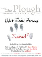 Plough Quarterly No. 10: What Makes Humans Sacred? 087486819X Book Cover
