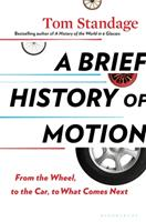 A Brief History of Motion: From the Wheel, to the Car, to What Comes Next 1635573610 Book Cover