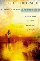 Stranded in the Present: Modern Time and the Melancholy of History 0674045874 Book Cover