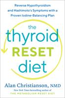The Thyroid Reset Diet: Reverse Hypothyroidism and Hashimoto's Symptoms with a Proven Iodine-Balancing Plan