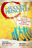 The Success Principles for Teens: How to Get From Where You Are to Where You Want to Be (Chicken Soup Classroom) 0757307272 Book Cover
