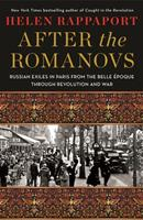 After the Romanovs: Russian Exiles in Paris from the Belle Époque Through Revolution and War 1250273102 Book Cover