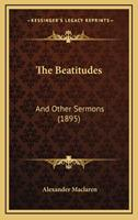 The Beatitudes: And Other Sermons (Classic Reprint) 1167115651 Book Cover
