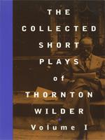 The Collected Short Plays of Thornton Wilder Volume I 155936131X Book Cover