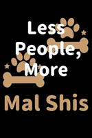 Less People, More Mal Shis: Journal (Diary, Notebook) Funny Dog Owners Gift for Mal Shi Lovers 170822579X Book Cover