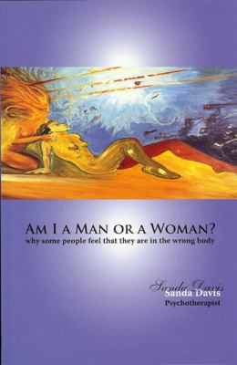 Am I a Man or a Woman? : Why Some People Feel That They Are in the Wrong Body - Sanda Davis