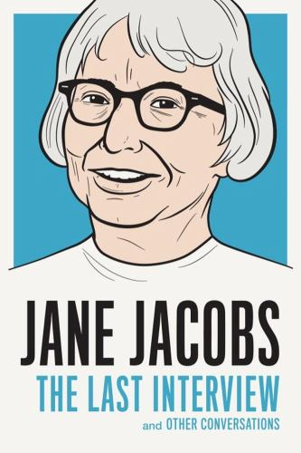 Jane Jacobs: The Last Interview and Other Conversations - Book  of the Last Interview